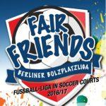 """FAIR FRIENDS """"Berliner Bolzplatzliga"""""""